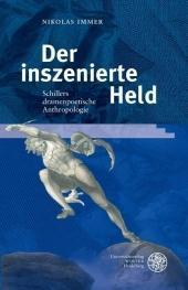 Der inszenierte Held : Schillers dramenpoetische Anthropologie: Nikolas Immer