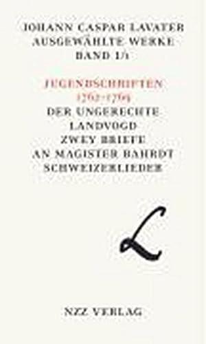 Ausgewählte Werke Jugendschriften 1762-1769; Der ungerechte Landvogd; Zwey Briefe an Magister ...