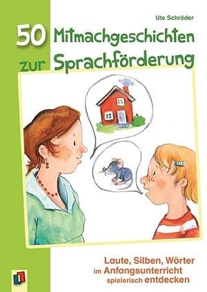 50 Mitmachgeschichten zur Sprachförderung : Laute, Silben, Wörter im Anfangsunterricht ...