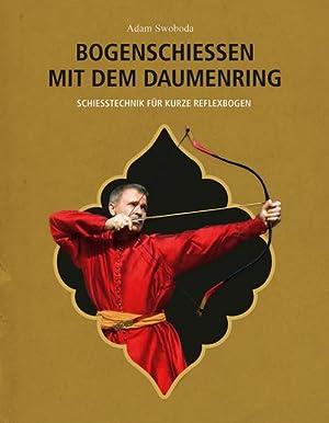 Bogenschießen mit dem Daumenring : Schießtechnik für: Adam Swoboda