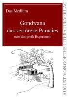 Gondwana das verlorene Paradies : oder das große Experiment: Das Medium