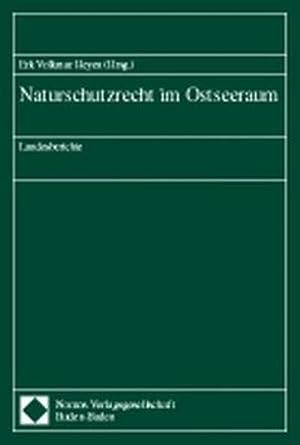 Naturschutzrecht im Ostseeraum : Landesberichte: Erk Volkmar Heyen