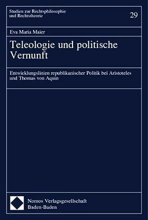 Teleologie und politische Vernunft : Entwicklungslinien republikanischer Politik bei Aristoteles ...