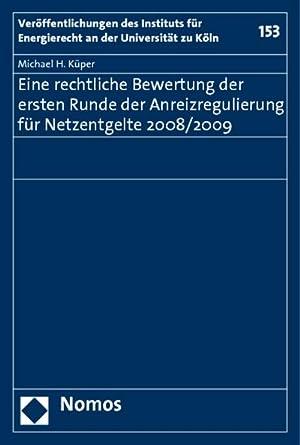 Eine rechtliche Bewertung der ersten Runde der Anreizregulierung für Netzentgelte 2008/...