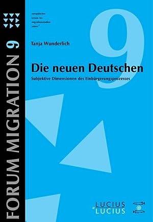 Die neuen Deutschen : Subjektive Dimensionen des Einbürgerungsprozesses: Tanja Wunderlich