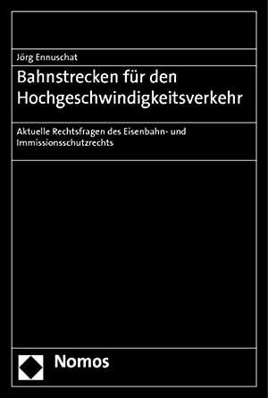 Bahnstrecken für den Hochgeschwindigkeitsverkehr : Aktuelle Rechtsfragen des Eisenbahn- und ...