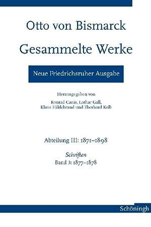 Otto von Bismarck - Gesammelte Werke. Neue Friedrichsruher Ausgabe : Abteilung III: 1871-1898, ...