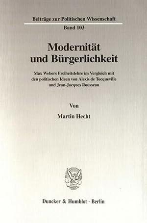 Modernität und Bürgerlichkeit. : Max Webers Freiheitslehre im Vergleich mit den politischen Ideen ...