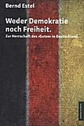 Weder Demokratie noch Freiheit : Zur Herrschaft: Bernd Estel