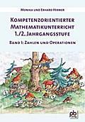 Kompetenzorientierter Mathematikunterricht 1./2. Jahrgangsstufe Band 1: Erhard Hirmer