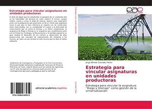 Estrategia para vincular asignaturas en unidades productoras: Jorge Alfredo González