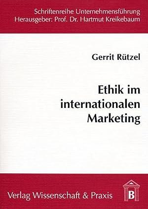 Ethik im internationalen Marketing : Notwendigkeit und: Gerrit Rützel