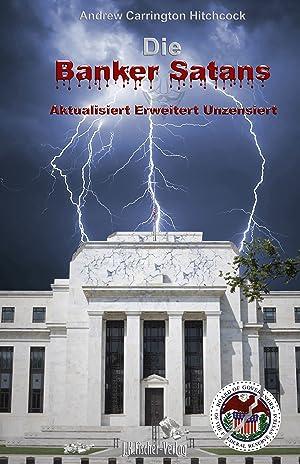 Die Banker Satans : Aktualisiert Erweitert Unzensiert: Andrew Carrington Hitchcock
