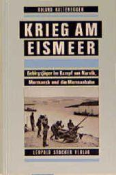 Krieg am Eismeer : Gebirgsjäger im Kampf: Roland Kaltenegger