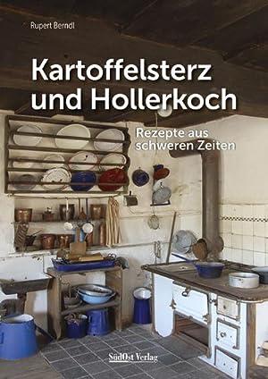 Kartoffelsterz und Hollerkoch : Rezepte aus schweren Zeiten: Rupert Berndl