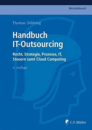Handbuch IT-Outsourcing : Recht, Strategien, Prozesse, IT, Steuern und Cloud Computing: Thomas ...