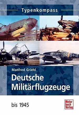 Deutsche Militärflugzeuge 1933 - 1945: Manfred Griehl