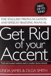 Get Rid of Your Accent : The: Linda James