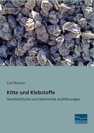Kitte und Klebstoffe : Geschichtliche und technische: Carl Breuer