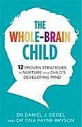 The Whole-Brain Child : 12 Proven Strategies: Tina Payne Bryson
