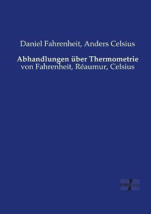 Abhandlungen über Thermometrie : von Fahrenheit, Réaumur,: Anders Celsius