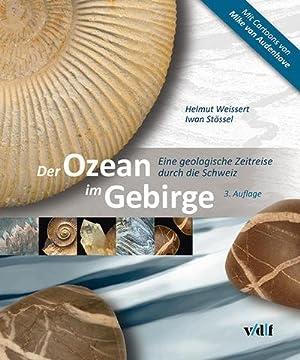 Der Ozean im Gebirge : Eine geologische Zeitreise durch die Schweiz: Helmut Weissert