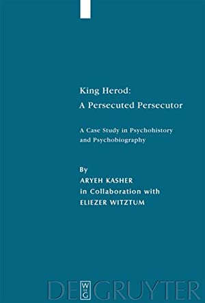 King Herod: A Persecuted Persecutor : A: Aryeh Kasher