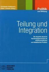 Teilung und Integration : Die doppelte deutsche Nachkriegsgeschichte als wissenschaftiches und ...