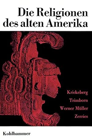 Die Religionen des alten Amerika: Walter Krickeberg