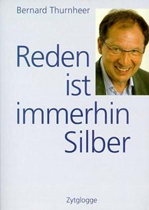 Reden ist immerhin Silber : Stories und: Bernard Thurnheer