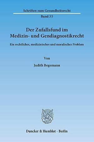 Der Zufallsfund im Medizin- und Gendiagnostikrecht : Ein rechtliches, medizinisches und moralisches...