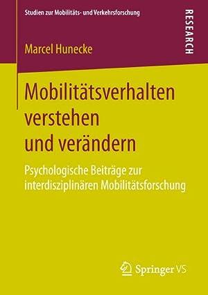Mobilitätsverhalten verstehen und verändern : Psychologische Beiträge: Marcel Hunecke