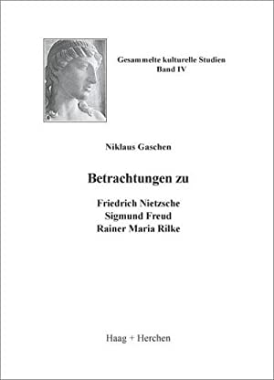 Betrachtungen zu Friedrich Nietzsche, Sigmund Freud, Rainer Maria Rilke: Niklaus Gaschen