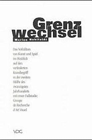 Grenzwechsel : Das Verhältnis von Kunst und: Marion Hohlfeldt