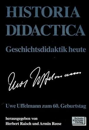 Historica Didactica. Geschichtsdidaktik heute : Uwe Uffelmann zum 60. Geburtstag: Herbert Raisch