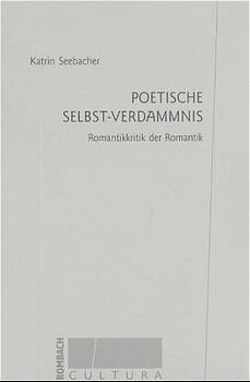 Poetische Selbst-Verdammnis : Romantikkritik der Romantik: Katrin Seebacher