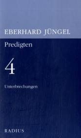 Unterbrechungen. Predigten 4: Eberhard J�ngel