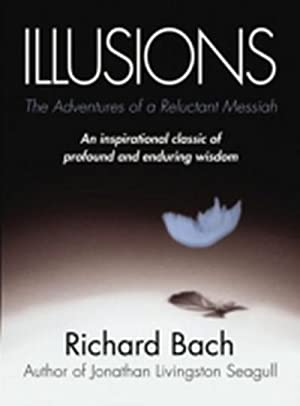 Illusions : The Adventures of a Reluctant: Richard Bach