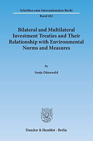 Bilateral and Multilateral Investment Treaties and Their Relationship with Environmental Norms and ...