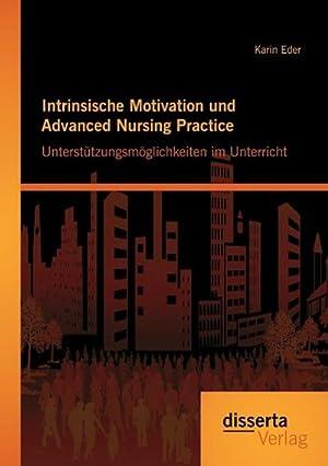 Intrinsische Motivation und Advanced Nursing Practice: Unterstützungsmöglichkeiten im ...