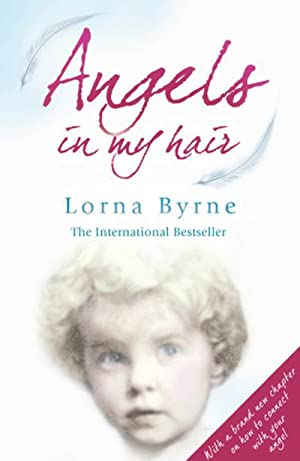 Angels in my Hair : The true: Lorna Byrne