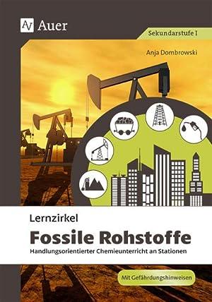 Lernzirkel Fossile Rohstoffe : Handlungsorientierter Chemieunterricht an: Anja Dombrowski