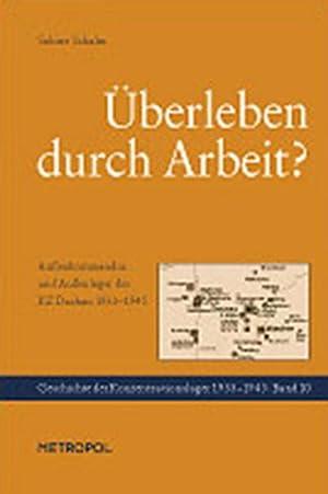 Überleben durch Arbeit : Organisation und Struktur der Außenkommandos und Auß...