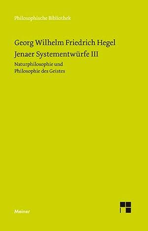 Jenaer Systementwürfe 3. Naturphilosophie und Philosophie des: Georg Wilhelm Friedrich