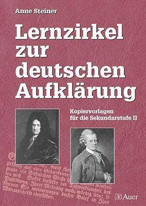 Lernzirkel zur deutschen Aufklärung : Kopiervorlagen für: Anne Steiner