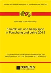 """Kampfkunst und Kampfsport in Forschung und Lehre 2012 : 2. Symposium der Kommission """"..."""