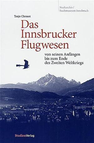 Das Innsbrucker Flugwesen : von seinen Anfängen bis zum Ende des Zweiten Weltkriegs: Tanja ...