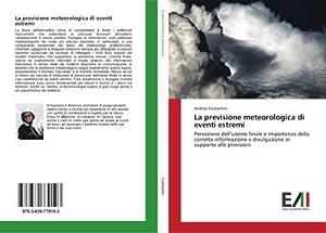 La previsione meteorologica di eventi estremi : Andrea Costantini