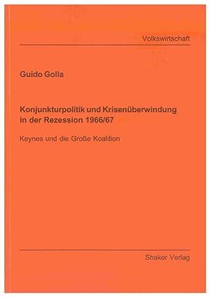 Konjunkturpolitik und Krisenüberwindung in der Rezession 1966/67 : Keynes und die Große Koalition: ...
