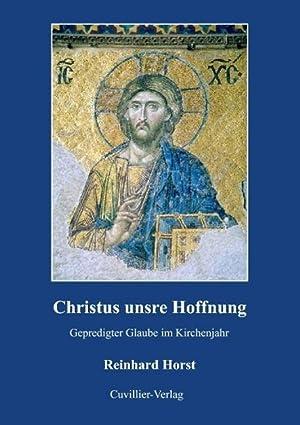 Christus unsre Hoffnung : Gepredigter Glaube im Kirchenjahr: Christian Horst